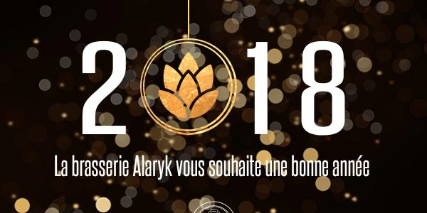 La brasserie Alaryk vous souhaite une bonne année 2018 !